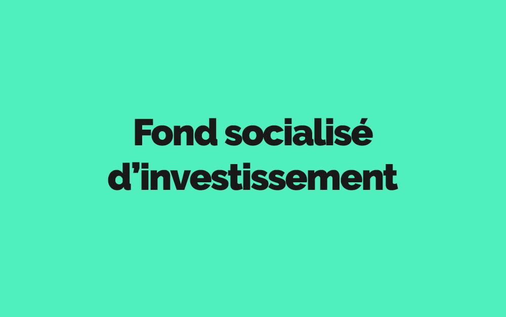 Fonds socialisé d'investissements