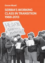 La classe ouvrière de Serbie dans la transition 1988-2013 (Goran Musić)