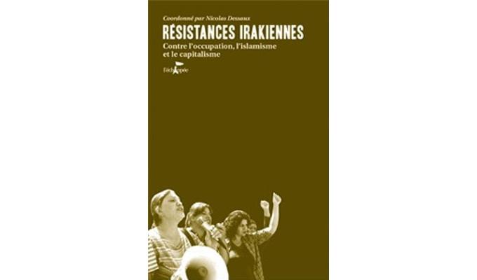 Résistances irakiennes : Contre l'occupation, l'islamisme et le capitalisme