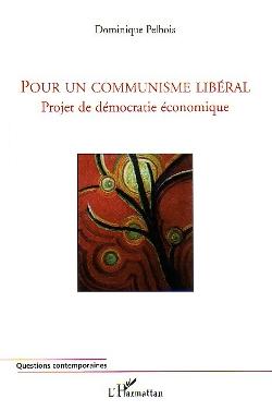 Pour un communisme libéral , de Dominique Pelbois